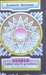 Ludwik Stomma • Słońce rodzi się 13 grudnia