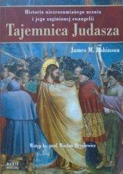 James M. Robinson • Tajemnica Judasza. Historia niezrozumianego ucznia i jego zaginionej ewangelii