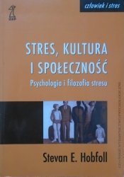 Stevan E. Hobfoll • Stres, kultura i społeczność. Psychologia i filozofia stresu