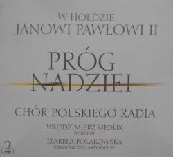 Chór Polskiego Radia, Włodzimierz Siedlik • Próg nadziei. W hołdzie Janowi Pawłowi II • CD