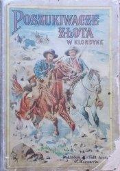 Klondyke. Przygody poszukiwaczy złota podług E. Bartusa, dla dorastającej młodzieży opowiedziane przez Zb. Kamińskiego  [1904]