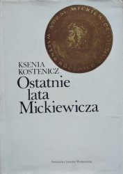 Ksenia Kostenicz • Ostatnie lata Mickiewicza