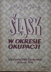 Alojzy Targ • Śląsk w czasie okupacji niemieckiej 1939-1945