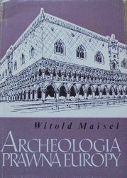 Witold Maisel • Archeologia prawna Europy