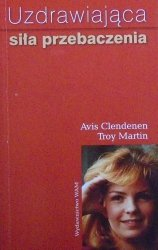 Clendenen Avis, Martin Troy • Uzdrawiająca siła przebaczenia