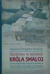 Magdalena Mrugalska-Banaszak • Śledztwo w sprawie króla smalcu. Życie codzienne rodziny Jezierskich na początku XX wieku w Poznaniu