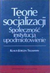 Klaus-Jurgen Tillmann • Teorie socjalizacji. Społeczność, instytucja, upodmiotowienie