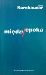 Julian Kornhauser • Międzyepoka. Szkice o poezji i krytyce