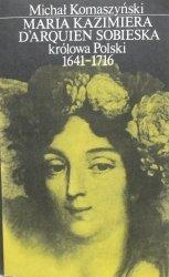 Michał Komaszyński • Maria Kazimiera D'arquien Sobieska królowa Polski 1641-1716