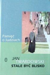 Jan Twardowski • Pamięć o ludziach. Stale być blisko