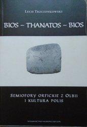 Lech Trzcionkowski • Bios - Thanatos - Bios. Semiofory orfickie z Olbii i kultura polis