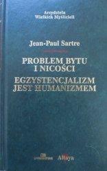 Jean Paul Sartre • Problem bytu i nicości. Egzystencjalizm jest humanizmem