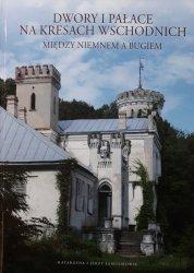Katarzyna Samusik, Jerzy Samusik • Dwory i pałace na Kresach Wschodnich. Między Niemnem a Bugiem