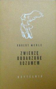 Robert Merle • Zwierzę obdarzone rozumem