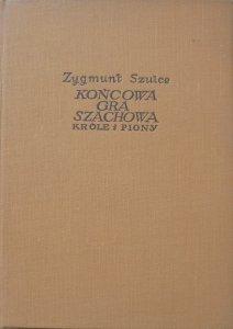 Zygmunt Szulce • Końcowa gra szachowa. Króle i piony [szachy]