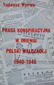 Tadeusz Wyrwa • Prasa konspiracyjna w imieniu Polski Walczącej 1940-1945 [OPiM]