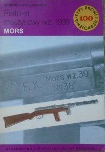 Ireneusz Wojciechowski • Pistolet maszynowy wz. 1939 MORS [Typy Broni i Uzbrojenia 100]