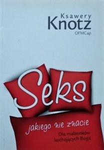 Ksawery Knotz • Seks jakiego nie znacie. Dla małżonków kochających Boga