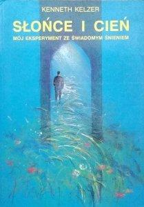 Kenneth Kelzer • Słońce i cień. Mój eksperyment ze świadomym śnieniem
