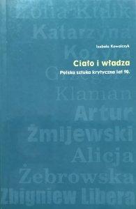 Izabela Kowalczyk • Ciało i władza. Polska sztuka krytyczna lat 90.