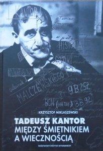 Krzysztof Miklaszewski • Tadeusz Kantor. Między śmietnikiem a wiecznością