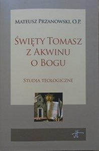 Mateusz Przanowski • Święty Tomasz z Akwinu o Bogu. Studia teologiczne