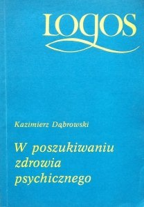 Kazimierz Dąbrowski • W poszukiwaniu zdrowia psychicznego