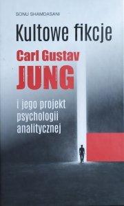 Sonu Shamdasani • Kultowe fikcje. Carl Gustav Jung i jego projekt psychologii analitycznej