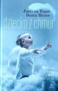 Justyna Bigos, Beata Mozer • Dziecko z chmur