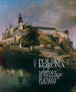 Polski Korona. Motywy wawelskie w sztuce polskiej 1800-1939