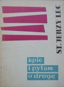 Stanisław Jerzy Lec • Kpię i pytam o drogę [Teresa Stankiewicz-Chamielc<br />owa] [dedykacja autora]