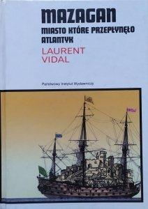 Laurent Vidal • Mazagan. Miasto, które przepłynęło Atlantyk