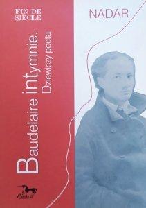 Nadar • Baudelaire intymnie. Dziewiczy poeta