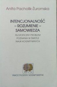 Anita Pacholik-Żuromska • Intencjonalność rozumienie samowiedza. Filozoficzny problem poznania w świetle nauk kognitywnych