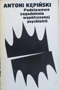 Antoni Kępiński • Podstawowe zagadnienia współczesnej psychiatrii