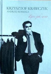 Andrzej Kosmala • Krzysztof Krawczyk. Życie jak wino