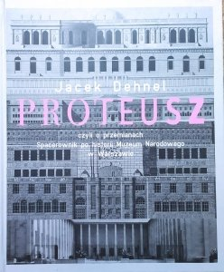 Jacek Dehnel • Proteusz czyli o przemianiach. Spacerownik po historii Muzeum Narodowego w Warszawie