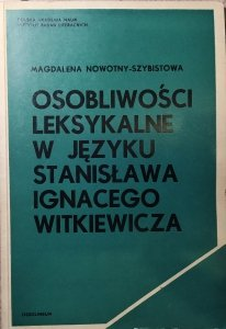 Magdalena Nowotny-Szybistowa • Osobliwości leksykalne w języku Stanisława Ignacego Witkiewicza [dedykacja autorska]