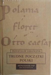 Przemysław Urbańczyk • Trudne początki Polski