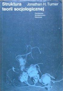 Jonathan H. Turner • Struktura teorii socjologicznej
