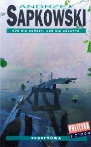 Andrzej Sapkowski • Coś się kończy, coś się zaczyna