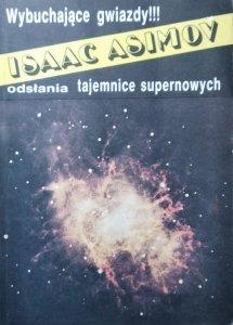 Isaac Asimov • Wybuchające gwiazdy. Sekrety supernowych