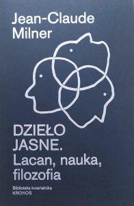 Jean-Claude Milner • Dzieło jasne. Lacan, nauka, filozofia