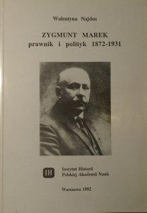 Walentyna Najdus • Zygmunt Marek. Prawnik i polityk 1872-1931
