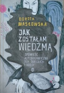 Dorota Masłowska • Jak zostałam wiedźmą