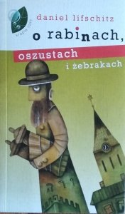 Daniel Lifschitz • O rabinach, oszustach i żebrakach