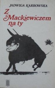 Jadwiga Karbowska • Z Mackiewiczem na ty [Stanisław Mackiewicz]