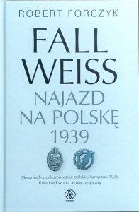Robert Forczyk • Fall Weiss. Najazd na Polskę 1939