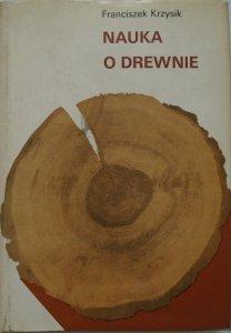 Franciszek Krzysik • Nauka o drewnie