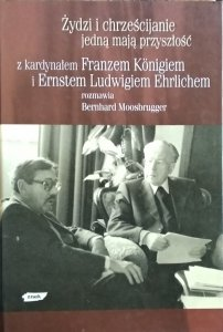 Bernhard Moosbrugger, Ludwig Ehrlichem, Franz König • Żydzi i chrześcijanie jedną mają przyszłość